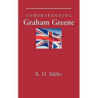 Understanding Graham Greene by R. H. Miller - 9781611170337 Book