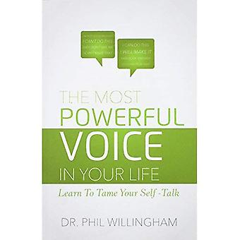 The Most Powerful Voice in Your Life: Learn to Tame Your Self-Talk