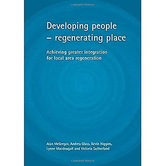 Developing People - Regenerating Place : Achieving Greater Integration for Local Area Regeneration
