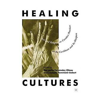 Healing Cultures Art and Religion as Curative Practices in the Caribbean and Its Diaspora by Fernandez Olmos & Margarite