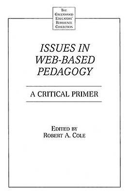 Issues in WebBased Pedagogy A Critical Primer by Cole & Robert
