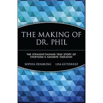 La fabricación del Dr. Phil la StraightTalking verdadera historia de terapeuta favorito Everyones por Dembling y Sophia