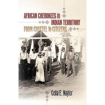 Cherokees africano in territorio indiano da Chattel ai cittadini di Naylor & E. Celia