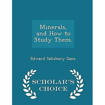 Minerals and How to Study Them.  Scholars Choice Edition by Dana & Edward Salisbury