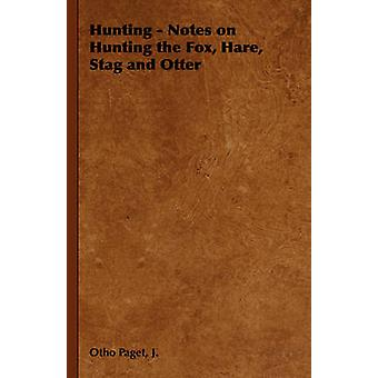 Hunting  Notes on Hunting the Fox Hare Stag and Otter by Paget & J. Otho