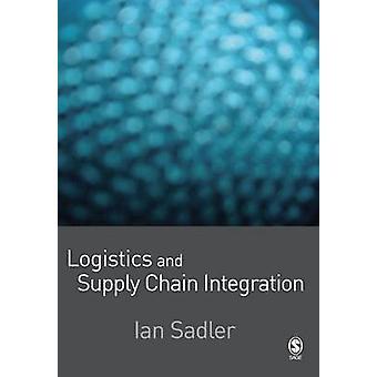 Logistik und Supply Chain Integration von Sadler & Ian