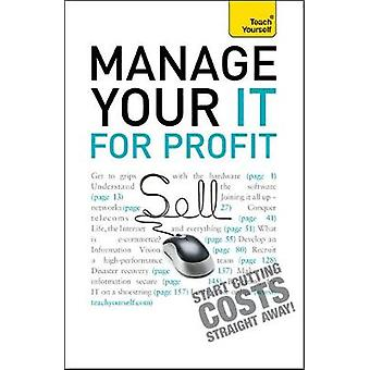 Manage Your IT For Profit Teach Yourself by Pagan & Michael