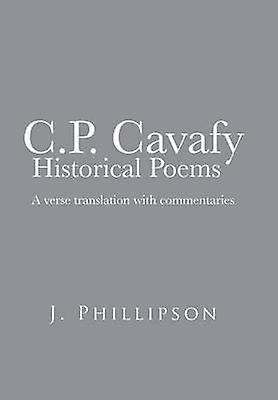 C.P. Cavafy Historical Poems A Verse Translation with Commentaries by Phillipson & J.