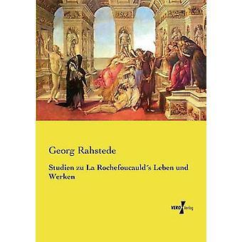 Studien zu La Rochefoucaulds Leben und Werken by Rahstede & Georg