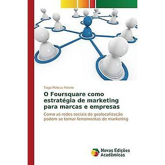 O Foursquare como estratgia de marketing para marcas e empresas by Pereira Tiago Mateus