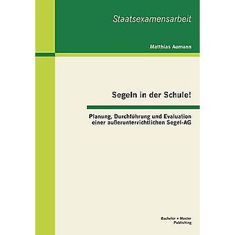 Segeln in Der Schule Planung Durchfuhrung Und evaluatie Einer Ausserunterrichtlichen SegelAG door Aumann & Matthias