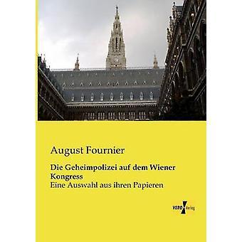 Die Geheimpolizei Auf Dem Wiener Kongress by Fournier & August