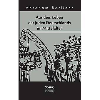 Aus dem Leben der Juden Deutschlands im Mittelalter by Berliner & Abraham