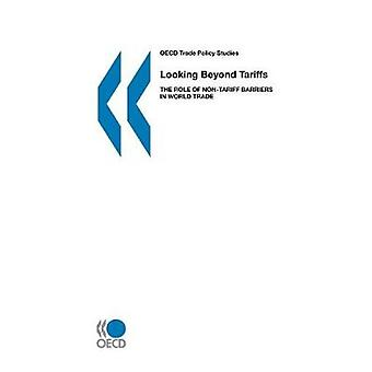 OECD Trade Policy Studies Looking Beyond Tariffs  The Role of NonTariff Barriers in World Trade by OECD. Published by OECD Publishing