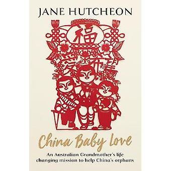 China Baby Love - An Australian Grandmother's life-changing mission to