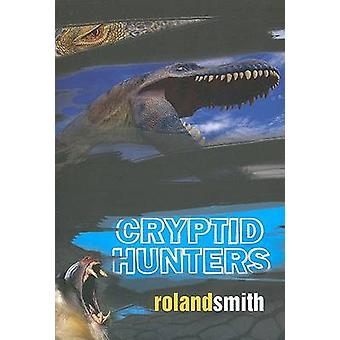 Cryptid Hunters by Roland Smith - 9780786851621 Book