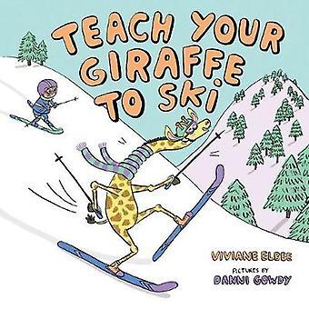 Teach Your Giraffe to Ski by Teach Your Giraffe to Ski - 978080757767