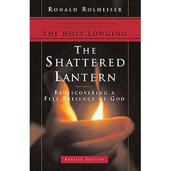 The Shattered Lantern - Rediscovering a Felt Presence of God by Ronald