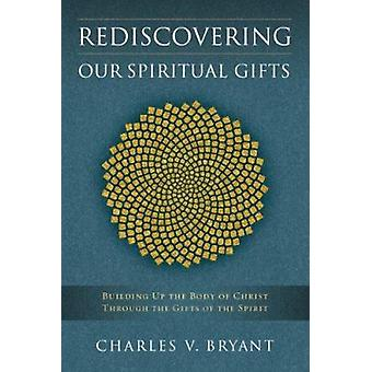 Rediscovering Our Spiritual Gifts by Charles V Bryant - 9780835806336