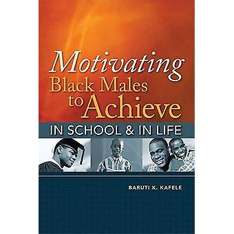 Motivating Black Males to Achieve in School & in Life by Baruti K Kaf