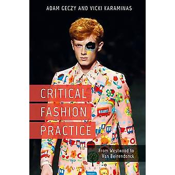 Critical Fashion Practice - From Westwood to Van Beirendonck by Adam G