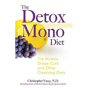 The Detox Mono Diet - The Miracle Grape Cure and Other Cleanising Diet