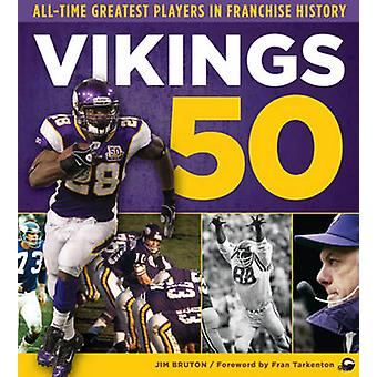 Vikings 50 - All-Time Greatest Players in Franchise History by Jim Bru