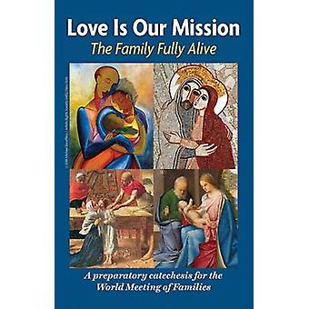 Love is Our Mission - The Family Fully Alive by Archdiocese of Philade