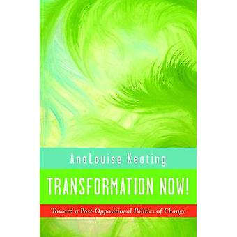 Transformation Now! - Toward a Post-Oppositional Politics of Change by