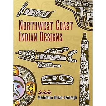 Northwest Coast Indian Designs by Madeleine Orban-Szontagh - 97804862