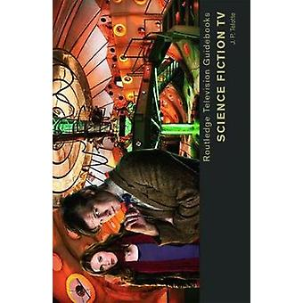 Science Fiction TV by J P Telotte