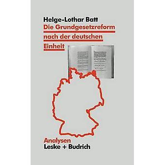 Die Grundgesetzreform nach der deutschen Einheit Akteure politischer Proze und Ergebnisse de Batt & Helge
