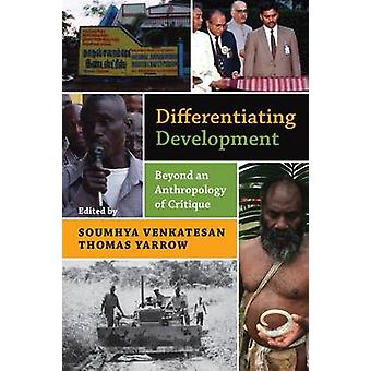 Differentiating Development Beyond an Anthropology of Critique by Venkatesan & Soumhya