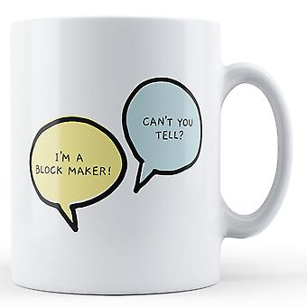 I'm A Block Maker, Can't You Tell? - Printed Mug