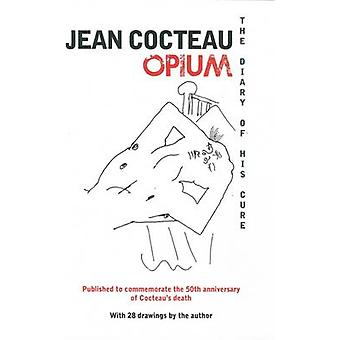 Opium  -  The Diary of His Cure by Jean Cocteau - Jean Cocteau - 9780