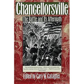 Chancellorsville - The Battle and Its Aftermath by Gary W. Gallagher -