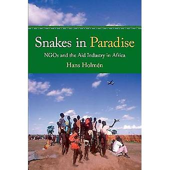 Snakes in Paradise - NGOs and the Aid Industry in Africa by Hans Holme