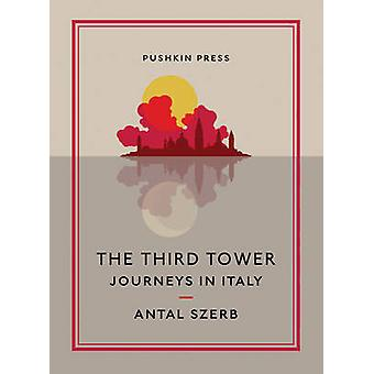 The Third Tower - Journeys in Italy by Antal Szerb - Len Rix - David P