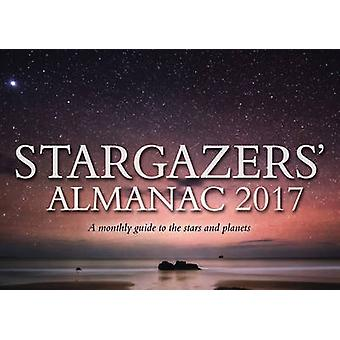 Stargazers' Almanac - A Monthly Guide to the Stars and Planets - 2017 b