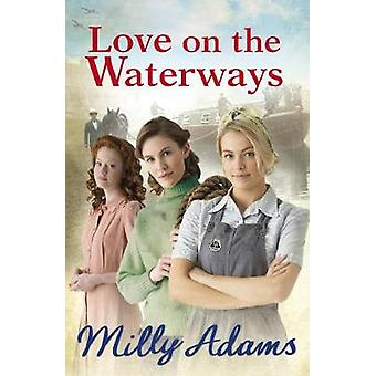 Love on the Waterways by Milly Adams - 9781784756925 Book