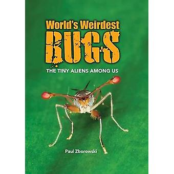 Worlds Weirdest Bugs - The Tiny Aliens Among Us by Paul Zborowski - 97