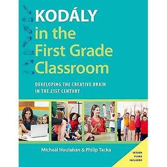 Kodaly in the First Grade Classroom - Developing the Creative Brain in