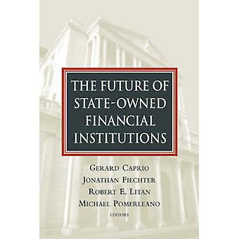 The Future of State-Owned Financial Institutions by Gerard Caprio - J