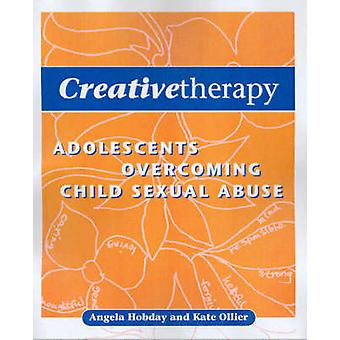Creative Therapy - Adolescents Overcoming Child Sexual Abuse by Kate O