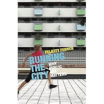 Running the City - Why public art matters by Felicity Fenner - 9781742