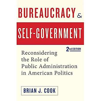 Bureaucracy and Self-Government: Reconsidering the Role of Public Administration in American Politics (Interpreting...