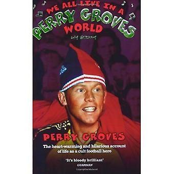 Vi alla lever i en värld som Perry Groves