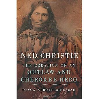 Ned Christie: Die Schaffung eines Outlaw und Cherokee Held