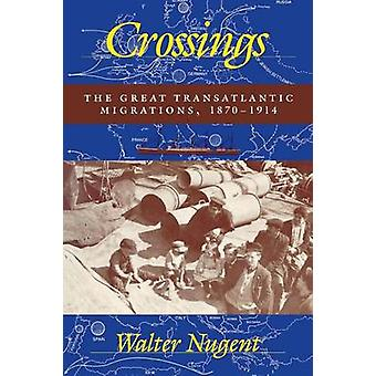 Crossings The Great Transatlantic Migrations 1870 1914 by Nugent & Walter T.