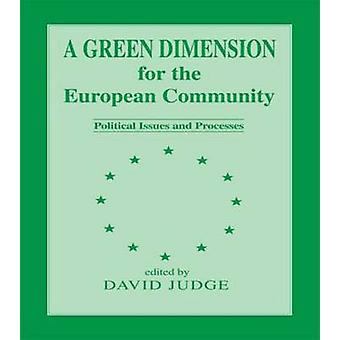 A Green Dimension for the European Community Political Issues and Processes by Judge & David